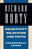 Objectivity, Relativism, and Truth : Philosophical Papers, Rorty, Richard McKay, 0521353696