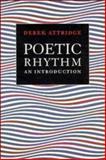 Poetic Rhythm : An Introduction, Attridge, Derek, 0521423694