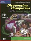 Discovering Computers 2007 : A Gateway to Information, Web-Enhanced--Introductory, Shelly, Gary B. and Cashman, Thomas J., 1418843695