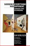 Suddenly Everything Was Different : German Lives in Upheaval, Olaf Georg Klein, 1571133690