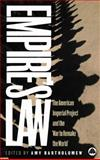 Empire's Law : The American Imperial Project and the War to Remake the World, Bartholomew, Amy, 0745323693