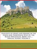 Statistics of Mines and Mining in the States and Territories West of the Rocky Mountains, Rossiter Worthington Raymond, 1144673690