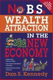 No B. S. Wealth Attraction in the New Economy, Kennedy, Dan S. and Entrepreneur Press Staff, 1599183692