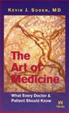 The Art of Medicine : What Every Doctor and Patient Should Know, Soden, Kevin J., 032302369X