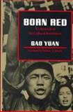 Born Red : A Chronicle of the Cultural Revolution, Gao Yuan, 0804713693