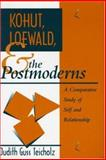 Kohut, Loewald, and the Postmoderns : A Comparative Study of Self and Relationship, Teicholz, Judith Guss, 0881633690