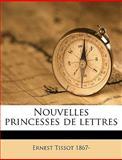 Nouvelles Princesses de Lettres, Ernest Tissot, 114947369X