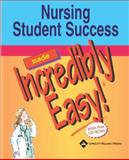 Nursing Student Success Made Incredibly Easy!, Springhouse Publishing Company Staff, 1582553696