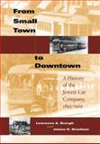From Small Town to Downtown : A History of the Jewett Car Company, 1893-1919, Brough, Lawrence A. and Graebner, James H., 0253343690