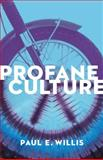 Profane Culture, Willis, Paul E., 0691163693
