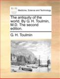 The Antiquity of the World by G H Toulmin, M D The, G. H. Toulmin, 1140763695