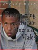 Empowering African-American Males : A Guide to Increasing Black Male Achievement, Wynn, Mychal, 1880463695