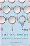 Hard-Core Romance : Fifty Shades of Grey, Best-Sellers, and Society, Illouz, Eva, 022615369X