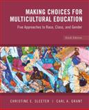 Making Choices for Multicultural Education : Five Approaches to Race, Class, and Gender, Sleeter, Christine E. and Grant, Carl A., 0470383690