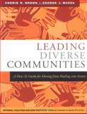 Leading Diverse Communities : A How-To Guide for Moving from Healing into Action, Brown, Cherie R. and Mazza, George J., 0787973696