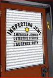 Inspecting Jews : American Jewish Detective Stories, Roth, Laurence, 0813533694