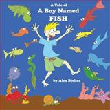 A Tale of a Boy Named Fish, Alex Bjelica, 148186369X