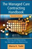 The Managed Care Contracting Handbook : Planning and Negotiating the Managed Care Relationship, Todd, Maria K., 1563273691