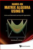 Hands-on Matrix Algebra Using R, Hrishikesh D. Vinod, 9814313696