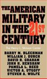 The American Military in the 21st Century, Blechman, Barry M., 0312103697