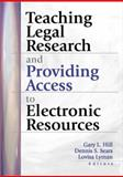 Teaching Legal Research and Providing Access to Electronic Resources, Gary Hill, Dennis S Sears, Lovisa Lyman, 078901369X