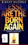 Blessed Are the Born Again, R. Kent Hughes, 0896933695