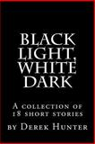 Black Light, White Dark, Derek Hunter, 147836369X