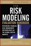 The Risk Modeling Evaluation Handbook : Rethinking Financial Risk Management Methodologies in the Global Capital Markets, Gregoriou, Greg N. and Hoppe, Christian, 0071663703