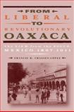From Liberal to Revolutionary Oaxaca : The View from the South, Mexico 1867-1911, Chassen-López, Francie R., 0271023708