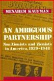 Ambiguous Partnership : Non Zionists and Zionists in America, 1939-1948, Kaufman, Menahem, 0814323707