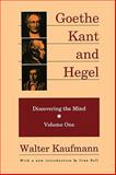 Goethe, Kant, and Hegel Vol. I : Discovering the Mind, Kaufmann, Walter, 088738370X