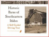 Historic Barns of Southeastern Idaho : A Self-Guided Driving Tour, Duskin-Goede, Lisa, 0986073709