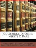Collezione Di Opere Inedite O Rare, Matteo Maria Boiardo and Commissione Per I. Testi Di Lingua, 1147343705