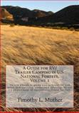 A Guide for RV/Trailer Camping in U. S. National Forests. Volume 2, Timothy Muther, 149378370X