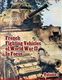 French Fighting Vehicles of World War II in Focus Volume 1, Ray Merriam, 1494843706
