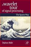 A Wavelet Tour of Signal Processing : The Sparse Way, Mallat, Stéphane and Peyré, Gabriel, 0123743702
