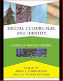 Digital Culture, Play, and Identity : A World of Warcraft Reader, , 0262033704