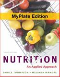 Nutrition : An Applied Approach, Myplate Edition, Thompson, Janice and Manore, Melinda, 0321813707