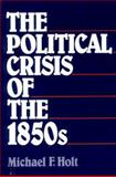 The Political Crisis of the 1850s, Holt, Michael F., 039395370X