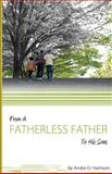 From a Fatherless Father to His Sons, Andre Harrison, 0615633706