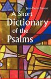 A Short Dictionary of the Psalms, Jean-Pierre Prevost, 0814623700