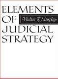 Elements of Judicial Strategy, Murphy, Walter F., 0226553701