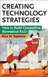 Creating Technology Strategies : How to Build Competitive Biomedical R and D, Sapienza, Alice M., 0471153702