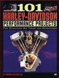 101 Harley-Davidson Performand Projects : For Evolution Big Twins and Sportsters, Love, Kenna and Woodring, Kip, 0760303703