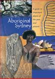 Aboriginal Sydney : A Guide to Important Places of the Past and Present, Hinkson, Melinda and Harris, Alana, 0855753706