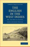 The English in the West Indies : Or, the Bow of Ulysses, Froude, James Anthony, 1108023703
