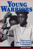 Young Warriors : Youth Politics, Identity, and Violence in South Africa, Marks, Monique, 1868143708
