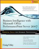 Business Intelligence with Microsoft Office PerformancePoint Server 2007, Utley, Craig, 0071493700