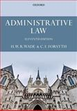 Administrative Law, Forsyth, Christopher and Wade, William, 0199683700