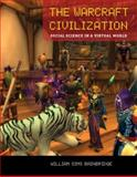The Warcraft Civilization : Social Science in a Virtual World, Bainbridge, William Sims, 0262013703